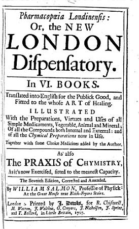 Pharmacop  ia Londinensis  or  the New London Dispensatory     Translated into English     The seventh edition  corrected and amended  By William Salmon   With a portrait   PDF