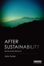 After Sustainability: Denial, Hope, Retrieval
