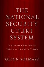 The National Security Court System: A Natural Evolution of Justice in an Age of Terror