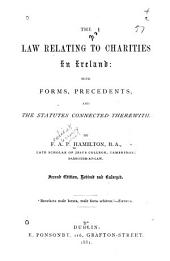 The Law Relating to Charities in Ireland: With Forms, Precedents, and the Statutes Connected Therewith