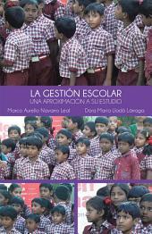 La Gestión Escolar: Una Aproximación a Su Estudio