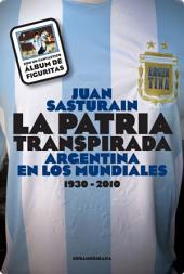 La patria transpirada: Argentina en los mundiales 1930-2010