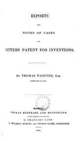 Reports and Notes of Cases on Letters Patent for Inventions [1601-1843]: Volume 1