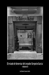 El Colegio Mayor: (El estado de bienestar del senador Gregorio García) Volumen II