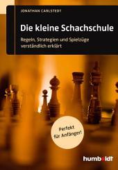 Die kleine Schachschule: Regeln, Strategien und Spielzüge verständlich erklärt. Perfekt für Anfänger!