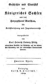 Geschichte und Statistik des Königreiches Sachsen und des Herzogthums Warschau: für Selbstbelehrung und Jugendunterricht, Band 2