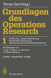 Grundlagen des Operations Research: 1: Einführung, Lineare Optimierung, Nichtlineare Optimierung, Optimierung bei mehrfacher Zielsetzung, Ausgabe 2