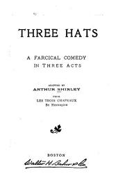 Three Hats: A Farcical Comedy in Three Acts