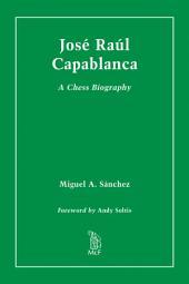 José Raúl Capablanca: A Chess Biography