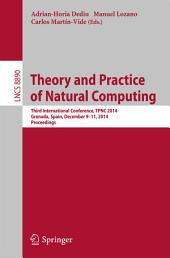 Theory and Practice of Natural Computing: Third International Conference, TPNC 2014, Granada, Spain, December 9-11, 2014. Proceedings