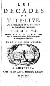 Les decades: Contenant les I. II. III. IV. & V. Livres avec les Sommaires de Florus sur les Livres qu'on ne trouve point de Tite Live. De La Cinquiesme Decade, Volume8