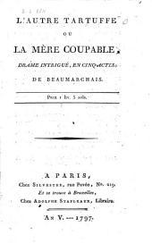 L'autre Tartuffe ou la mère coupable: drame intrigué, en cinq actes