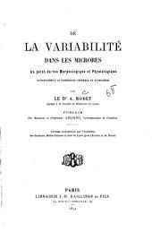 De la variabilité dans les microbes: au point de vue morphologique et physiologique ...