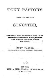 Tony Pastor's Comic and eccentric Songster, containing a choice collection of comic and eccentric songs never before in print, together with humorous recitations, as sung and given by Tony Pastor