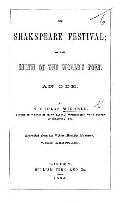 The Shakspeare Festival  Or the Birth of the World s Poet  An Ode  Reprinted from the    New Monthly Magazine     with Additions PDF