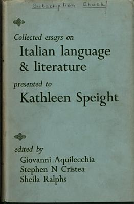 Collected Essays on Italian Language   Literature Presented to Kathleen Speight PDF