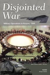 Disjointed War: Military Operations in Kosovo, 1999