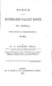 Memoir on the Euphrates Valley route to India: with official correspondence and maps
