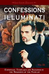 Confessions of an Illuminati, VOLUME III: Espionage, Templars and Satanism in the Shadows of the Vatican