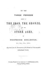 On the three periods known as the Iron, the Bronze, and the Stone ages