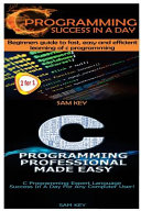 C Programming Success in a Day and C Programming Professional Made Easy