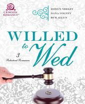 Willed to Wed: 3 Reluctant Romances