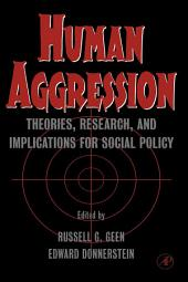 Human Aggression: Theories, Research, and Implications for Social Policy