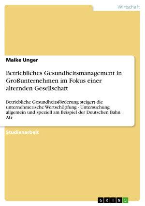 Betriebliches Gesundheitsmanagement in Gro  unternehmen im Fokus einer alternden Gesellschaft PDF
