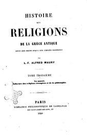 Histoire des religions de la Grèce antique depuis leur origine jusqu'a leur complète constitution par L. F. Alfred Maury: La morale, influence des religions etrangeres et de la philosophie, Volume3