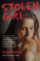Stolen Girl - I was an innocent schoolgirl. I was targeted, raped and abused by a gang of sadistic men. But that was just the beginning…this is my terrifying true story: I Was an Innocent Schoolgirl - I Was Targeted, Raped and Abused by a Gang of Sadistic Men - But That Was Just the Beginning... This Is My Terrifying True Story