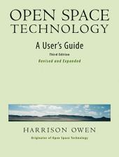 Open Space Technology: A User's Guide, Edition 3
