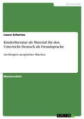 Kinderliteratur als Material für den Unterricht Deutsch als Fremdsprache: Am Beispiel europäischer Märchen