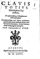 Clavis Totius Philosophiae Chymisticae: Per quam obscura Philosophorum dicta referantur : Compendium tres libros continens, partim physicos, medicos, & pro maiori parte chymicos ...