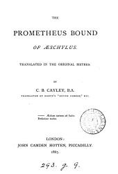 The Prometheus bound of Aeschylus, tr. in the original metres, by C.B. Cayley