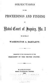 Objections to the Proceedings and Finding of Naval Court of Inquiry, No. 1, in the Case of Washington A. Bartlett: Presented to the Consideration of the President of the United States