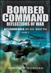 Bomber Command Reflections of War: Battleground Berlin: July 1943 - March 1944