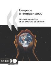 L'espace à l'horizon 2030 Relever les défis de la société de demain: Relever les défis de la société de demain
