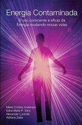 Energia Contaminada: O uso consciente e eficaz da Energia mudando nossas vidas