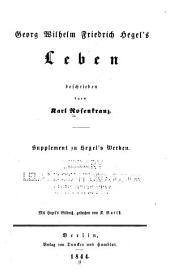 Georg Wilhelm Friedrich Hegel's leben, beschrieben durch Karl Rosenkranz: Supplement zu Hegel's werken. Mit Hegel's bildniss, gestochen von K. Barth