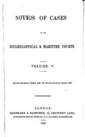 Notes of cases in the ecclesiastical & maritime courts: Volume 5