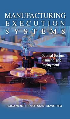 Manufacturing Execution Systems  MES   Optimal Design  Planning  and Deployment