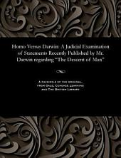 """Homo Versus Darwin: A Judicial Examination of Statements Recently Published by Mr. Darwin Regarding """"The Descent of Man""""."""