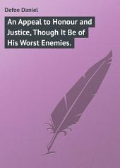 An Appeal to Honour and Justice, Though It Be of His Worst Enemies.