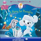 Palace Pets: A Party for Pumpkin: A Princess Adventure Story: A Disney Read-Along