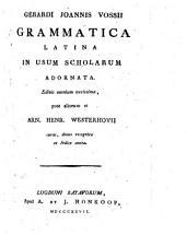 Gerardi Joannis Vossii Grammatica Latina: in usum scholarum adornata, Volume 1