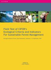 Field test of CIFOR's ecological criteria and indicators for sustainable forest management: Bulungan Research Forest East Kalimantan, Indonesia 1-12 September 1999
