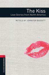 The Kiss: Love Stories from North America Level 3 Oxford Bookworms Library: Edition 3