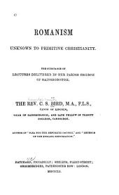 Romanism unknown to primitive Christianity: the substance of lectures delivered in the parish church of Gainsborough