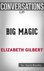 Big Magic  by Elizabeth Gilbert   Conversation Starters Book