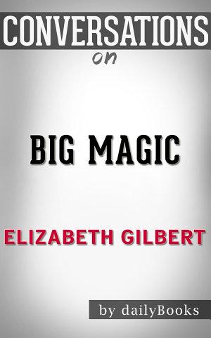 Big Magic  by Elizabeth Gilbert   Conversation Starters